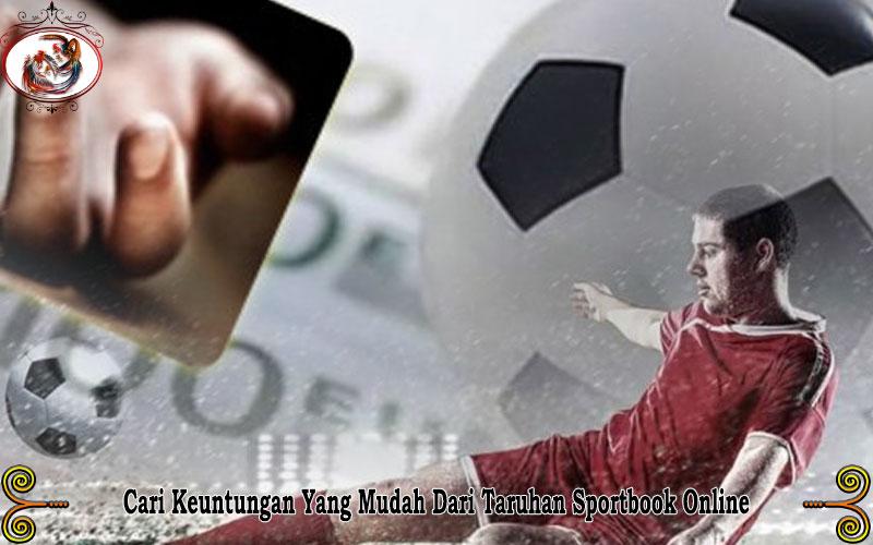 Cari Keuntungan Yang Mudah Dari Taruhan Di Sportbook Online